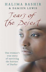 Tears of the Desert : One Woman's True Story of Surviving the Horrors of Darfur - Halima Bashir