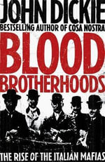 Blood Brotherhoods : The Rise of the Italian Mafias - John Dickie