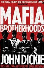 Mafia Brotherhoods : Camorra, Mafia, 'ndrangheta: the Rise of the Honoured Societies - John Dickie