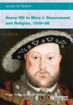 Henry VIII to Mary I : Government and Religion, 1509-1558 - Roger Turvey
