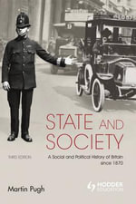 State and Society A Social and Political History of Britain since 1870 : A Social and Political History of Britain Since 1870 - Martin Pugh