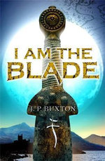I am the Blade - J P Buxton