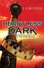 Heartless Dark : Gripping Sequel To I Am The Blade - JP Buxton
