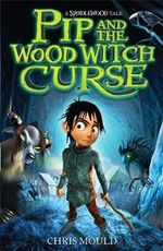 Pip and the Wood Witch Curse : Spindlewood Series : Book 1 - Chris Mould