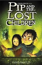 Pip and the Lost Children : A Spindlewood Tale : Book 3 - Chris Mould