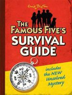 The Famous Five's Survival Guide :  Includes a New Unsolved Mystery - Enid Blyton