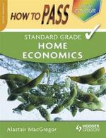 How To Pass Standard Grade Home Economics - Alastair MacGregor