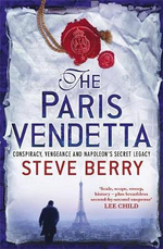 The Paris Vendetta : Conspiracy, Vengeance and Napoleon's Secret Legacy - Steve Berry