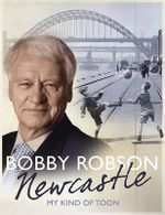 Newcastle : My Kind of Toon - Bobby Robson