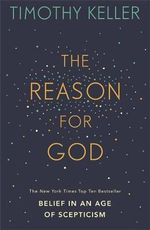 The Reason for God : Belief in an Age of Scepticism - Timothy J. Keller