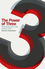 The Power of Three : Discovering What Really Matters in Life - Norman Drummond