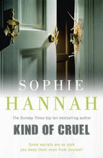 Kind of Cruel : Some Secrets Are So Dark You Keep Them Even From Yourself - Sophie Hannah