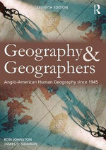 Geography and Geographers : Anglo-North American Human Geography Since 1945 - Ron Johnston