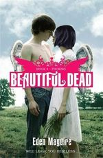 Beautiful Dead : Phoenix - Book 4 - Eden Maguire