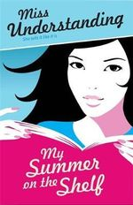 Miss Understanding : My Summer on the Shelf : She Tells It Like It Is - Miss Understanding