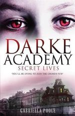 Secret Lives : Darke Academy : Book 1 - Gabriella Poole