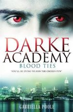 Blood Ties : Darke Academy : Book 2 - Gabriella Poole