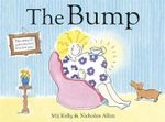 The Bump : The Story of Your Mum's Love For You - Mij Kelly