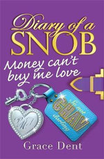 Money Can't Buy Me Love : Diary of a Snob : Book 2 - Grace Dent