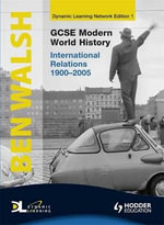 GCSE Modern World History Dynamic Learning 1 - International Relations 1900-2005 : International Relations 1900-2005 v. 1 - Ben Walsh