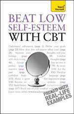 Beat Low Self-esteem With CBT : Teach Yourself - Christine Wilding