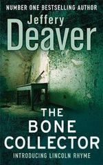 The Bone Collector : Lincoln Rhyme Series : Book 1 - Jeffery Deaver
