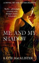 Me and My Shadow : A Novel of the Silver Dragons - Katie MacAlister