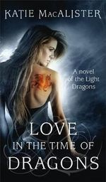 Love in the Time of Dragons : A Novel of the Light Dragons - Katie MacAlister