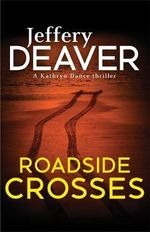 Roadside Crosses : Kathryn Dance Series : Book 2 - Jeffery Deaver