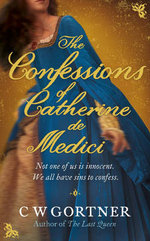 The Confessions of Catherine de Medici - C. W. Gortner