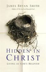 Hidden in Christ : Living as God's Beloved - James Bryan Smith
