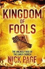 Kingdom of Fools : The Unlikely Rise of the Early Church - Nick Page