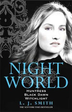 Night World : Volume 3 : Books 7, 8 & 9 : Huntress, Black Dawn, Witchlight - L. J. Smith