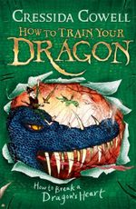 How to Break a Dragon's Heart  : How to Train Your Dragon : Book 8 - Cressida Cowell