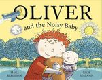Oliver and the Noisy Baby : Oliver - Mara Bergman
