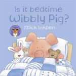 Is it Bedtime Wibbly Pig? : Wibbly Pig - Mick Inkpen