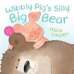 Wibbly Pig's Silly Big Bear (NE) - Mick Inkpen