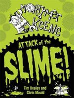 Mortimer Keene : Attack of the Slime - Tim Healey