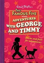Adventures with George and Timmy : The Famous Five Series - Enid Blyton