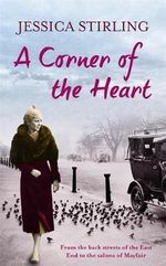 A Corner of the Heart : From the Back Streets of the East End to the Salons of Mayfair - Jessica Stirling