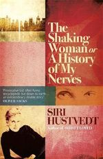 The Shaking Woman or A History of My Nerves : Essays on Painting - Siri Hustvedt