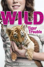 The Tiger Trouble : Wild Series : Volume 1 - Lucy Courtenay