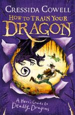 A Hero's Guide to Deadly Dragons : How to Train Your Dragon : Book 6 - Cressida Cowell
