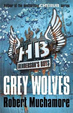Grey Wolves : Henderson's Boys : Book 4 - Robert Muchamore