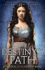 Caradoc of the North Wind : Destiny's Path : Book 4 - Allan Frewin Jones