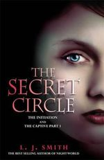 The Secret Circle : Initiation AND The Captive Part v. 1 - L. J. Smith