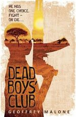 Dead Boy's Club : He Has One Choice - Fight Or Die... - Geoffrey Malone