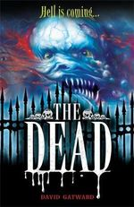 The Dead : Dead Series : Book 1 - David Gatward