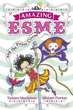 Amazing Esme And the Pirate Circus : Amazing Esme Series : Book 3 - Tamara Macfarlane