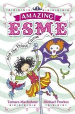 Amazing Esme and the Pirate Circus : Amazing Esme - Tamara Macfarlane